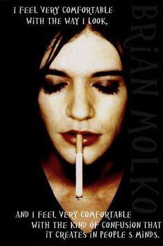 loved him forever. Brian Molko of Placebo.