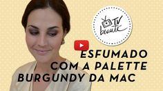 TV Beauté: esfumado com a palette Burgundy da MAC | Dia de Beauté