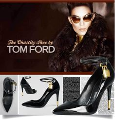 Chastity Shoe: http://www.sandrascloset.com/the-chastity-shoe-by-tom-ford/