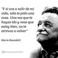 The Nicest Pictures: mario benedetti Words Quotes, Wise Words, Me Quotes, Sayings, Great Quotes, Quotes To Live By, Inspirational Quotes, Ex Amor, Quotes En Espanol