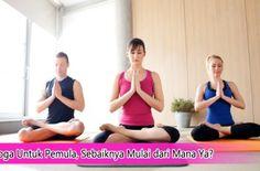 Yoga Untuk Pemula, Sebaiknya Mulai dari Mana Ya? #Yoga #tipsyoga #yogaasana
