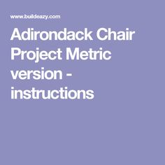 Adirondack Chair Project Metric version - instructions
