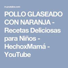 POLLO GLASEADO CON NARANJA - Recetas Deliciosas para Niños - HechoxMamá - YouTube