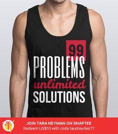 99 problems #99problems #jayz #solutions #lyrics #fashion #urbanwear #unlimited #strength #motivation #motivational #awaken -- Try it out #Snaptee #tshirt