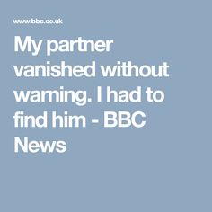 My partner vanished without warning. I had to find him - BBC News