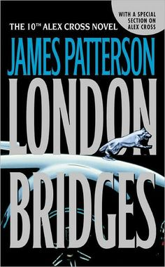 'London Bridges (Alex Cross by James Patterson ---- Two of the greatest villains James Patterson has ever created in one book! Minutes after soldiers evacuate a Nevada town, a bomb compl. I Love Books, Used Books, Great Books, Books To Read, Nook Books, James Patterson, Alex Cross Series, Book Authors, So Little Time