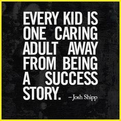 """I've heard that """"every troubled teen is a mentor away from a success story"""" but i like this, because everyone troubled or not deserves someone who believes in them...thanks to all my mentors! i love you all!"""