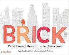 Brick: Who Found Herself in Architecture: Joshua David Stein, Julia Rothman: 9780714876313: Amazon.com: Books