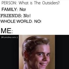 """Why is this so accurate?! This is literally the face I make when I hear someone say """"The Outsiders"""" XD"""