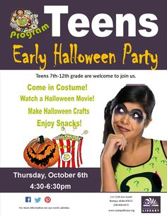 Teens - Early Halloween Party, Oct 6, 2016.  Come in costume, watch a Halloween movie, make spooky crafts & enjoy snacks!