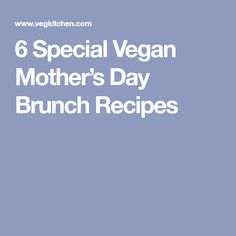 6 Special Vegan Mother's Day Brunch Recipes