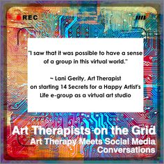 Art Therapists on the Grid: Art Therapy Meets Social Media Conversations. Lani G… Art Therapists on the Grid: Art Therapy Meets Social Media Conversations. Lani Gerity speaks to the value of online art community and the virtual art studio. Art Therapy Directives, Virtual Art, Art Therapy Activities, Artist Life, Social Media Site, Digital Media, Social Networks, Helping Others, Online Art