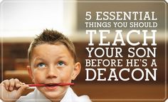 5 Essential things you should teach your son before he's a deacon