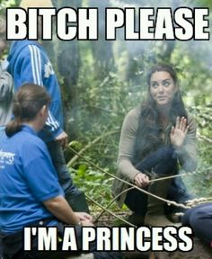 I love Kate Middleton, but I also like making fun of her because she is a princess and I'm not.