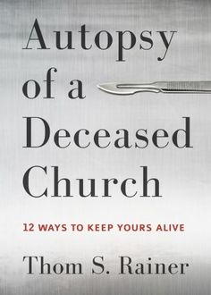 Autopsy of a Deceased Church-10 signs of a doomed church