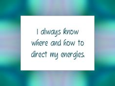 "Daily Affirmation for December 17, 2014 #affirmation #inspiration - ""I always know where and how to direct my energies."""