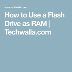 How to Use a Flash Drive as RAM | Techwalla.com