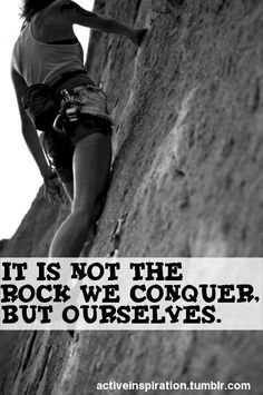 It´s not the rock we conquer but ourselves
