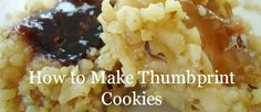 How to Make Thumbprint Cookies - your kids will love smushing their own thumbprint!