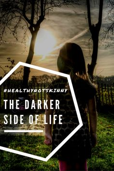 dark side of a person, healthy not skinny, healthynotskinny, The dark side of life, the darker side of life, we all have a dark side