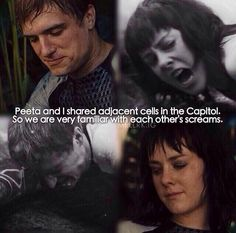 """Peeta and I shared adjacent cells in the Capitol, So we are very familar with each other's screams."" - Johanna (Mockingjay)"