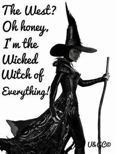 Wicked witch of everything......
