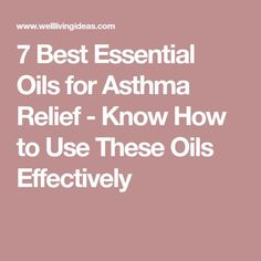 7 Best Essential Oils for Asthma Relief - Know How to Use These Oils Effectively