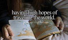 having high hope of traveling the world #justgirlythings