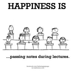 Happiness Happiness is passing notes during lectures. Funny School Memes, School Humor, School Fun, Funny Memes, School Life, Funny Shit, Funny Pics, What Makes You Happy, Are You Happy