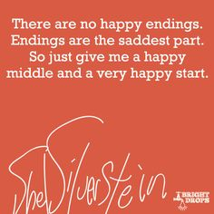"13 life lessons from Shel Silverstein. ""There are no happy endings. Endings are the saddest part. So just give me a happy middle and a very happy start. Great Quotes, Quotes To Live By, Me Quotes, Motivational Quotes, Inspirational Quotes, Poetry Quotes, Stephen Covey, The Words, Mantra"