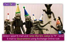 """Detect spoof E-mail and raise the SCL value to """"9"""" – send E-mail to Quarantine using Exchange Online rule  Part 8#12 - http://o365info.com/detect-spoof-e-mail-and-raise-the-scl-value-to-9-send-e-mail-to-quarantine-using-exchange-online-rule-part-8-of-12/"""