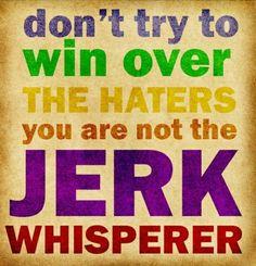 You are not the jerk whisperer