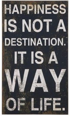 'Happiness is not a destination.