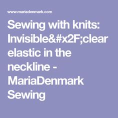 Sewing with knits: Invisible/clear elastic in the neckline - MariaDenmark Sewing