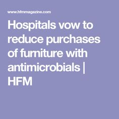 Hospitals vow to reduce purchases of furniture with antimicrobials | HFM