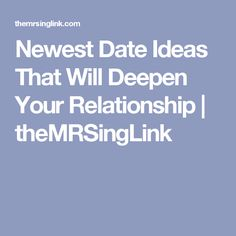 Newest Date Ideas That Will Deepen Your Relationship | theMRSingLink