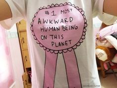 #1 Most Awkward Human Being On This Planet. Sometime I do feel like this.