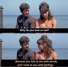 """""""Because you talk to me with words and I look at you with feelings. Best Movie Lines, Jean Luc Godard, Look At You, Movie Quotes, Talk To Me, Good Movies, Sad, Cinema, Good Things"""