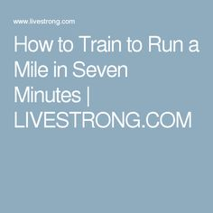 How to Train to Run a Mile in Seven Minutes | LIVESTRONG.COM