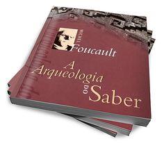 A Arqueologia Do Saber - Foucault :: CAPIVARA