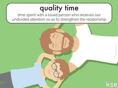 "NEW IDIOMATIC EXPRESSION: quality time Example: ""Father and son always try to spend some quality time at weekends."""
