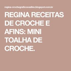 REGINA RECEITAS DE CROCHE E AFINS: MINI TOALHA DE CROCHE.