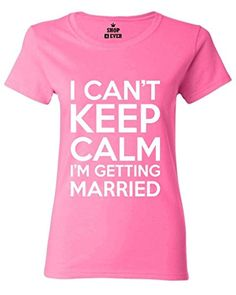 I can't Keep Calm I'm getting Married Women T Shirt Bachelor Party Shirts Large Azalea Pink