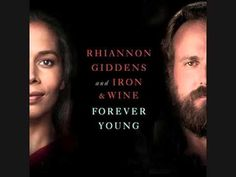 ▶ Forever Young~Rhiannon Giddens And Iron & Wine - YouTube