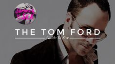 A great read.  The Tom Ford Guide To Sex: What We've Learned From the Indisputable Master   StyleCaster
