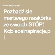 Pozbądź się martwego naskórka ze swoich STÓP! Kobieceinspiracje.pl Math Equations, Diet