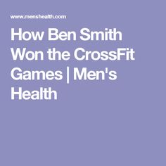 How Ben Smith Won the CrossFit Games | Men's Health