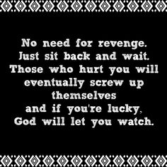 No need for revenge. Just sit back and wait. Those who hurt you will eventually screw up themselves and if you`re lucky, God will let you watch.