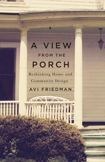 A View From the Porch: Rethinking Home and Community Design - Avi Friedman