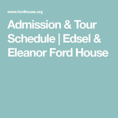 Admission & Tour Schedule   Edsel & Eleanor Ford House Detroit Area, Schedule, Ford, House, Timeline, Home, Homes, Houses